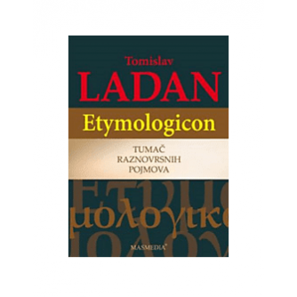 TOMISLAV LADAN : ETYMOLOGICON : TUMAČ RAZNOVRSNIH POJMOVA